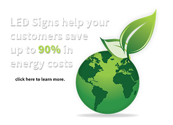 LED signs help your customers save up to 90% in energy costs.
